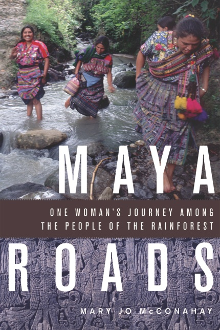 Maya Roads, by Mary Jo McConahay. Author interview at Wandering Educators